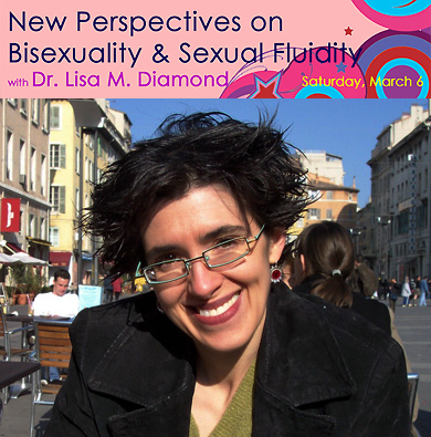 [LA] LECTURE and RECEPTION Dr. Lisa Diamond: Bisexuality & Sexual Fluidity on Saturday March 6th at the LA Gay & Lesbian Center